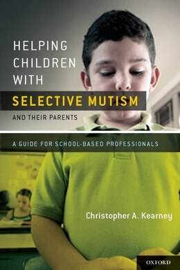 Book Helping Children with Selective Mutism and Their Parents: A Guide for School-Based Professionals by Christopher Kearney