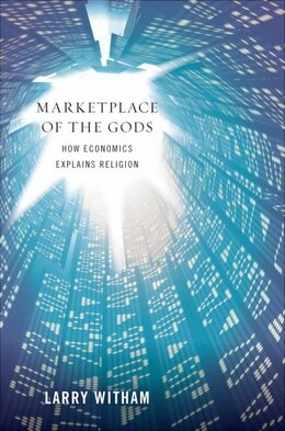 Book Marketplace of the Gods: How Economics Explains Religion by Larry Witham