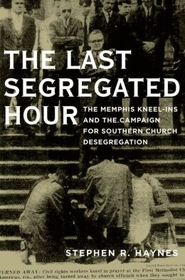 Book The Memphis Kneel-Ins: On the Front Lines of the Struggle to Desegregate the Church by Stephen Haynes