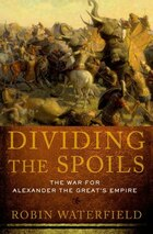 Dividing the Spoils: The War for Alexander the Greats Empire
