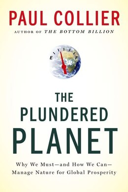 Book The Plundered Planet: Why We Must - and How We Can - Manage Nature for Global Prosperity by Paul Collier