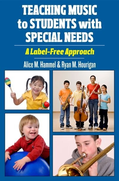 Teaching Music to Students with Special Needs: A Label-Free Approach by Alice Hammel