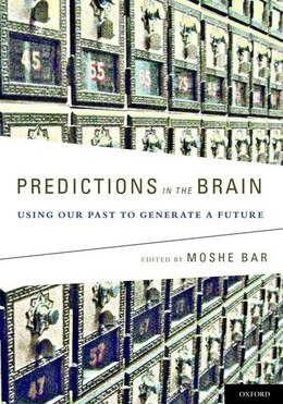 Book Predictions in the Brain: Using Our Past to Generate a Future by Moshe Bar