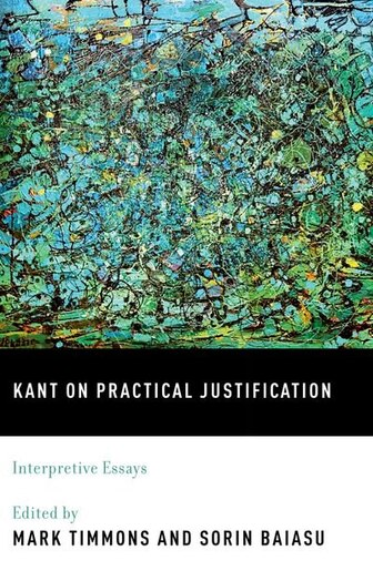 kant on practical justification interpretive essays book by mark  kant on practical justification interpretive essays by mark timmons