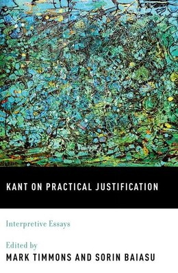 Book Kant on Practical Justification: Interpretive Essays by Mark Timmons