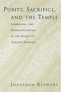 Book Purity, Sacrifice, and the Temple: Symbolism and Supersessionism in the Study of Ancient Judaism by Jonathan Klawans
