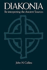 Book Diakonia: Re-Interpreting the Ancient Sources by John N. Collins