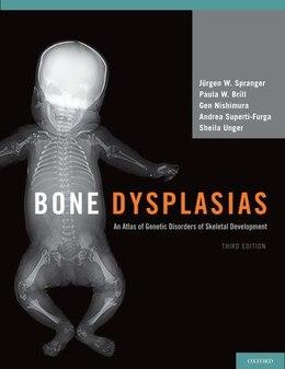 Book Bone Dysplasias: An Atlas of Genetic Disorders of Skeletal Development by Jurgen W. Spranger
