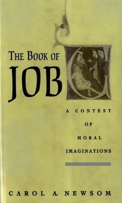 Book The Book of Job: A Contest of Moral Imaginations by Carol A. Newsom
