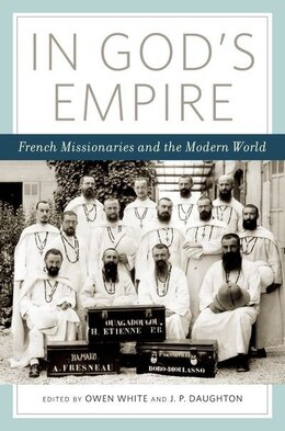 Book In Gods Empire: French Missionaries and the Modern World by Owen White