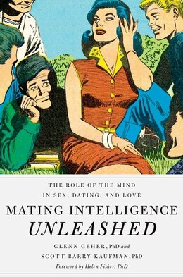 Book Mating Intelligence Unleashed: The Role of the Mind in Sex, Dating, and Love by Glenn Geher