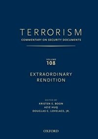 Terrorism: Commentary on Security Documents Volume 108: Extraodinary Rendition