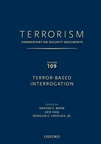 Terrorism: Commentary on Security Documents Volume 109: Terror-Based Interrogation
