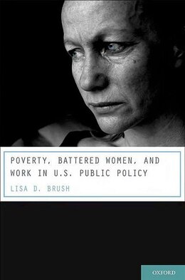 Book Poverty, Battered Women, and Work in U.S. Public Policy by Lisa D. Brush