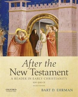 Book After the New Testament: 100-300 C.E.: A Reader in Early Christianity by Bart D. Ehrman