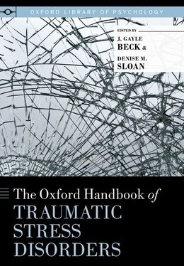 Book The Oxford Handbook of Traumatic Stress Disorders by J. Gayle Beck