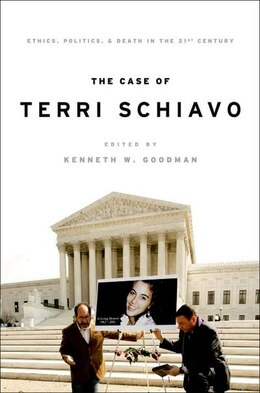 Book The Case of Terri Schiavo: Ethics, Politics, and Death in the 21st Century by Kenneth Goodman