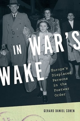 Book In Wars Wake: Europes Displaced Persons in the Postwar Order by Gerard Daniel Cohen