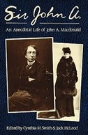 Book Sir John A.: Anecdotal Life of John A. MacDonald by Cynthia M. Smith