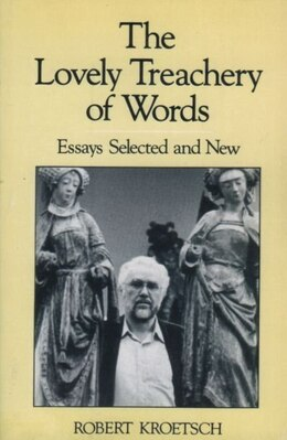 Book The Lovely Treachery of Words: Essays Selected and New by Robert Kroetsch