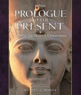 Book Prologue to the Present: Ancient and Medieval Civilizations by Robert J. Walker