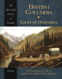 Book British Columbia: Land of Promises by Patricia Roy