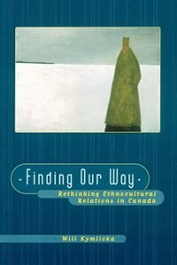 Book Finding Our Way: Rethinking Ethnocultural Relations in Canada by Will Kymlicka