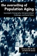 Book The Overselling of Population Aging: Apocalyptic Demography, Intergenerational Challenges, and… by Ellen Gee