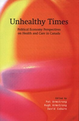 Book Unhealthy Times: Political Economy of Health and Health Care in Canada by Pat Armstrong