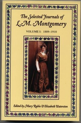 Book The Selected Journals of L.M. Montgomery, Volume I: 1889-1910: Volume I: 1889-1910 by Mary Rubio