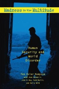 Book Madness in the Multitude: Human Security and World Disorder by Fen Osler Hampson