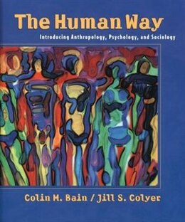 Book The Human Way: Introducing Anthropology, Psychology, and Sociology by Colin M. Bain