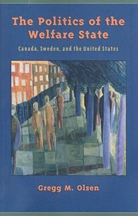 Book The Politics Of The Welfare State: Canada, Sweden, and the United States by Gregg Olsen