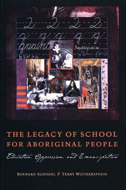 Book The Legacy of School for Aboriginal People: Education, Oppression, and Emancipation by Bernard Schissel