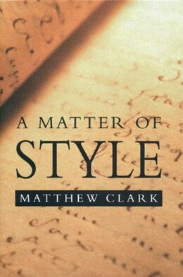 Book A Matter of Style: Writing and Technique by Matthew Clark