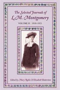Book The Selected Journals of L.M. Montgomery, Volume II: 1910-1921: 1910-1921 by Mary Rubio
