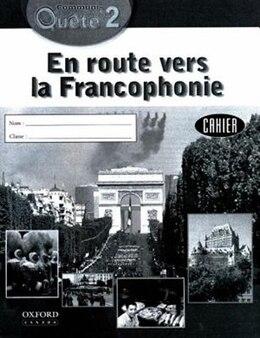 Book Communi-Quete: 2 En route vers la Francophonie: Student Workbook by Irene Bernard