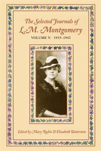 Book The Selected Journals of L.M. Montgomery, Volume V: 1935-1942: Volume V: 1935-1942 by Mary Rubio