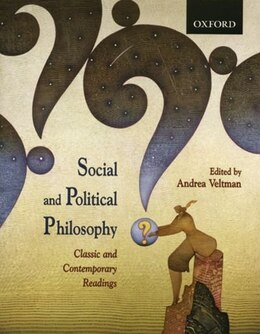 Book Social and Political Philosophy: Classic and Contemporary Readings by Andrea Veltman