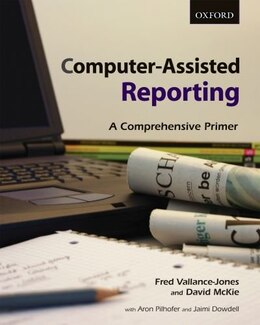 Book Computer-assisted Reporting: A Comprehensive Primer by Fred Vallance-Jones