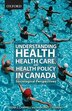 Understanding Health, Health Care, and Health Policy In Canada: Sociological Perspectives by Neena L. Chappell