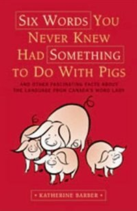 Book Six Words You Never Knew Had Something To Do With Pigs: and Other Fascinating Facts about the… by Katherine Barber