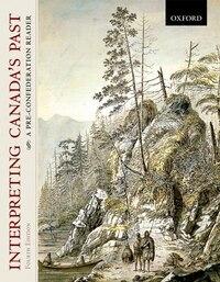 Interpreting Canadas Past: A Pre-Confederation Reader
