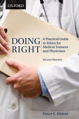 Book Doing Right: A Practical Guide to Ethics for Medical Trainees and Physicians by Philip C. Hebert