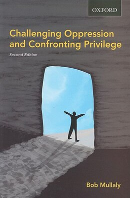 Book Challenging Oppression and Confronting Privilege: A Critical Social Work Approach by Bob Mullaly