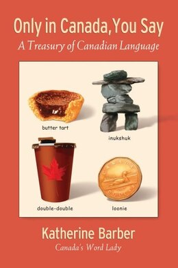 Book Only in Canada You Say: A Treasury of Canadian Language by Katherine Barber