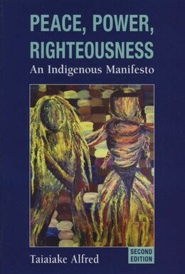 Book Peace, Power, Righteousness: An Indigenous Manifesto by Taiaiake Alfred