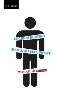 Book Deconstructing Men and Masculinities by Michael Atkinson