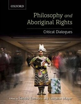 Book Philosophy and Aboriginal Rights: Critical Dialogues by Sandra Tomsons