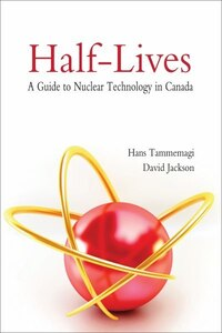 Half-Lives: A Guide to Nuclear Technology in Canada